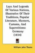 Lays and Legends of Various Nations, Illustrative of Their Traditions, Popular Literature, Manners, Customs, and Superstitions: Germany (1834) - Thoms, William John