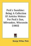Peck's Sunshine: Being a Collection of Articles Written for Peck's Sun, Milwaukee, Wisconsin (1882) - Peck, George Wilbur