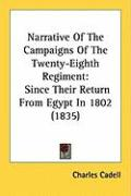 Narrative of the Campaigns of the Twenty-Eighth Regiment: Since Their Return from Egypt in 1802 (1835) - Cadell, Charles