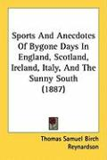 Sports and Anecdotes of Bygone Days in England, Scotland, Ireland, Italy, and the Sunny South (1887) - Reynardson, Thomas Samuel Birch