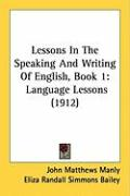 Lessons in the Speaking and Writing of English, Book 1: Language Lessons (1912) - Manly, John Matthews; Bailey, Eliza Randall Simmons