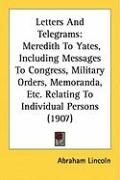 Letters and Telegrams: Meredith to Yates, Including Messages to Congress, Military Orders, Memoranda, Etc. Relating to Individual Persons (19 - Lincoln, Abraham