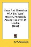 Notes and Narratives of a Six Years' Mission, Principally Among the Dens of London (1854) - Vanderkiste, R. W.
