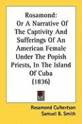 Rosamond: Or a Narrative of the Captivity and Sufferings of an American Female Under the Popish Priests, in the Island of Cuba ( - Culbertson, Rosamond