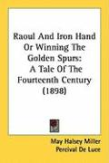 Raoul and Iron Hand or Winning the Golden Spurs: A Tale of the Fourteenth Century (1898) - Miller, May Halsey