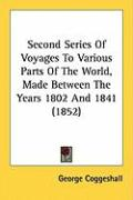Second Series of Voyages to Various Parts of the World, Made Between the Years 1802 and 1841 (1852) - Coggeshall, George