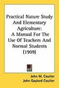Practical Nature Study and Elementary Agriculture: A Manual for the Use of Teachers and Normal Students (1909) - Coulter, John M.; Patterson, Alice Jean