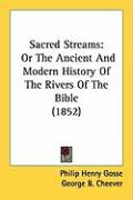 Sacred Streams: Or the Ancient and Modern History of the Rivers of the Bible (1852) - Gosse, Philip Henry