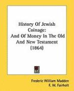 History of Jewish Coinage: And of Money in the Old and New Testament (1864) - Madden, Frederic William