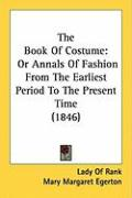 The Book of Costume: Or Annals of Fashion from the Earliest Period to the Present Time (1846) - Rank, Lady Of; Egerton, Mary Margaret