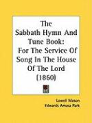 The Sabbath Hymn and Tune Book: For the Service of Song in the House of the Lord (1860) - Mason, Lowell; Park, Edwards Amasa; Phelps, Austin