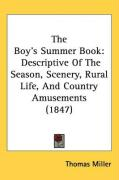 The Boys Summer Book: Descriptive of the Season, Scenery, Rural Life, and Country Amusements (1847) - Miller, Thomas