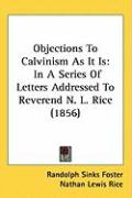 Objections to Calvinism as It Is: In a Series of Letters Addressed to Reverend N. L. Rice (1856) - Foster, Randolph Sinks; Rice, Nathan Lewis