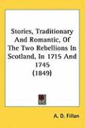 Stories, Traditionary and Romantic, of the Two Rebellions in Scotland, in 1715 and 1745 (1849) - Fillan, A. D.