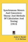 Synchronous Motors and Converters: Theory and Methods of Calculation and Testing (1913) - Blondel, Andre E.