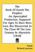 The Book of Enoch the Prophet: An Apocryphal Production, Supposed for Ages to Have Been Lost, But Discovered at the Close of the Last Century in Abys - Enoch