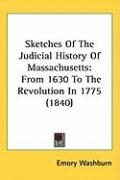 Sketches of the Judicial History of Massachusetts: From 1630 to the Revolution in 1775 (1840) - Washburn, Emory
