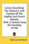 Letters Describing the Character and Customs of the English and French Nations: With a Curious Essay on Traveling (1726) - De Muralt, Beat Louis