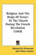 Religion and the Reign of Terror: Or the Church During the French Revolution (1869) - Pressensee, Edmond De