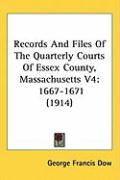 Records and Files of the Quarterly Courts of Essex County, Massachusetts V4: 1667-1671 (1914) - Dow, George Francis