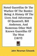 Noted Guerrillas or the Warfare of the Border: Being a History of the Lives and Adventures of Quantrell, Bill Anderson, and Numerous Other Well Known - Edwards, John Newman