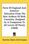 Poets of England and America: Selections from the Best Authors of Both Countries, Designed as a Companion to All Lovers of Poetry (1860) - Hamilton Adams & Co