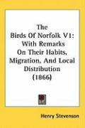 The Birds of Norfolk V1: With Remarks on Their Habits, Migration, and Local Distribution (1866) - Stevenson, Henry
