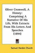 Oliver Cromwell, a History: Comprising a Narrative of His Life, with Extracts from His Letters and Speeches (1894) - Church, Samuel Harden