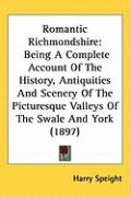 Romantic Richmondshire: Being a Complete Account of the History, Antiquities and Scenery of the Picturesque Valleys of the Swale and York (189 - Speight, Harry