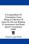 A Compendium of Commission Cases: Being a Collection of Cases on the Law Relating to Auctioneers and Estate Agents' Commission (1900) - Daniels, George St Leger