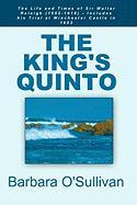 The King's Quinto: The Life and Times of Sir Walter Raleigh (1552-1618) - O'Sullivan, Barbara