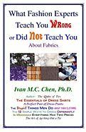 What Fashion Experts Teach You Wrong or Did Not Teach You - Chen, Ivan M. C.