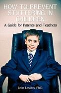 How to Prevent Stuttering in Children - Lassers Ph. D. , Leon
