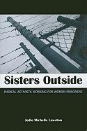 Sisters Outside: Radical Activists Working for Women Prisoners - Lawston, Jodie Michelle
