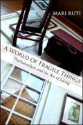 A World of Fragile Things: Psychoanalysis and the Art of Living - Ruti, Mari