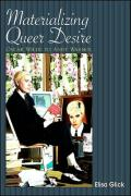 Materializing Queer Desire: Oscar Wilde to Andy Warhol - Glick, Elisa