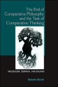 The End of Comparative Philosophy and the Task of Comparative Thinking: Heidegger, Derrida, and Daoism - Burik, Steven
