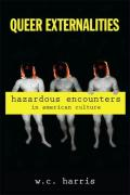 Queer Externalities: Hazardous Encounters in American Culture - Harris, W. C.