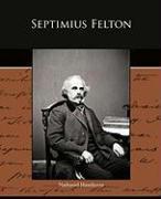 Septimius Felton - Hawthorne, Nathaniel
