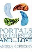 Portals, Prophesies, And.....Love - Goreczny, Angela