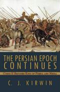 The Persian Epoch Continues: Cyrus II Becomes King of Persia and Media - Kirwin, C. J.