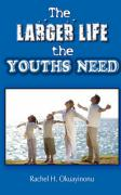 The Larger Life the Youths Need - Okuayinonu, Rachel H.