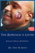 The Reproach Is Lifted: Barack Obama Presidency - Smith, Tino W.