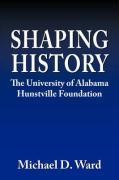 Shaping History: The University of Alabama Hunstville Foundation - Ward, Michael D.