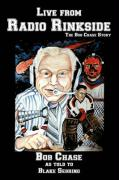 Live from Radio Rinkside: The Bob Chase Story - Chase, Bob