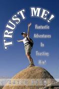 Trust Me!: Fantastic Adventures in Trusting Him! - Helm, Katie