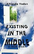 Existing in the Middle: A True Story - Vaden, Alfreeda