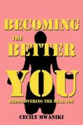 Becoming the Better You - Mwaniki, Cecily