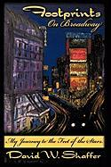 Footprints on Broadway: My Journey to the Feet of the Stars - Shaffer, David W.