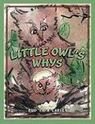 Little Owl's Whys - Larsen, Bud